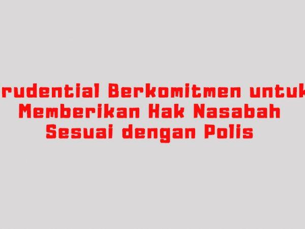 Prudential Berkomitmen untuk Memberikan Hak Nasabah Sesuai dengan Polis
